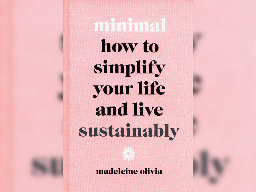Sustainability Books - 'Minimal: How to simplify your life and live sustainably' by Madeleine Olivia
