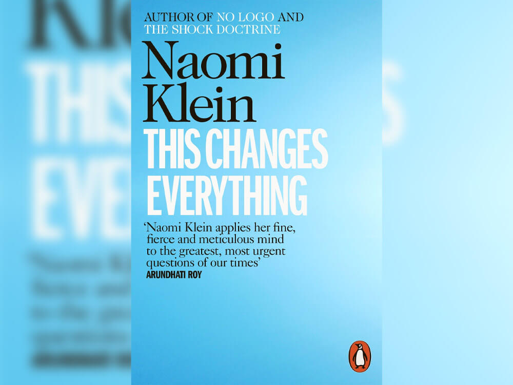 This Changes Everything: Capitalism vs. The Climate' by Naomi Klein
