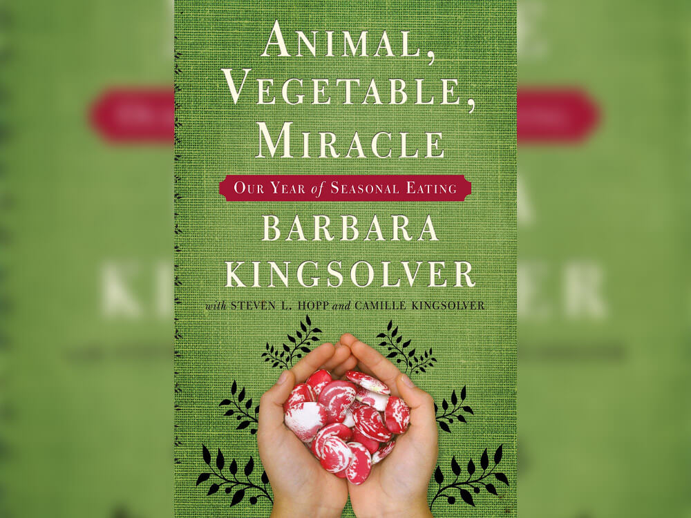 Animal, Vegetable, Miracle: A Year of Food Life' by Barbara Kingsolver
