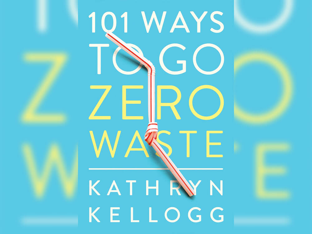 '101 Ways To Go Zero Waste' By Kathryn Kellogg