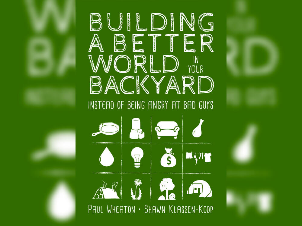 Building a Better World in Your Backyard: Instead of Being Angry at Bad Guys by Paul Wheaton