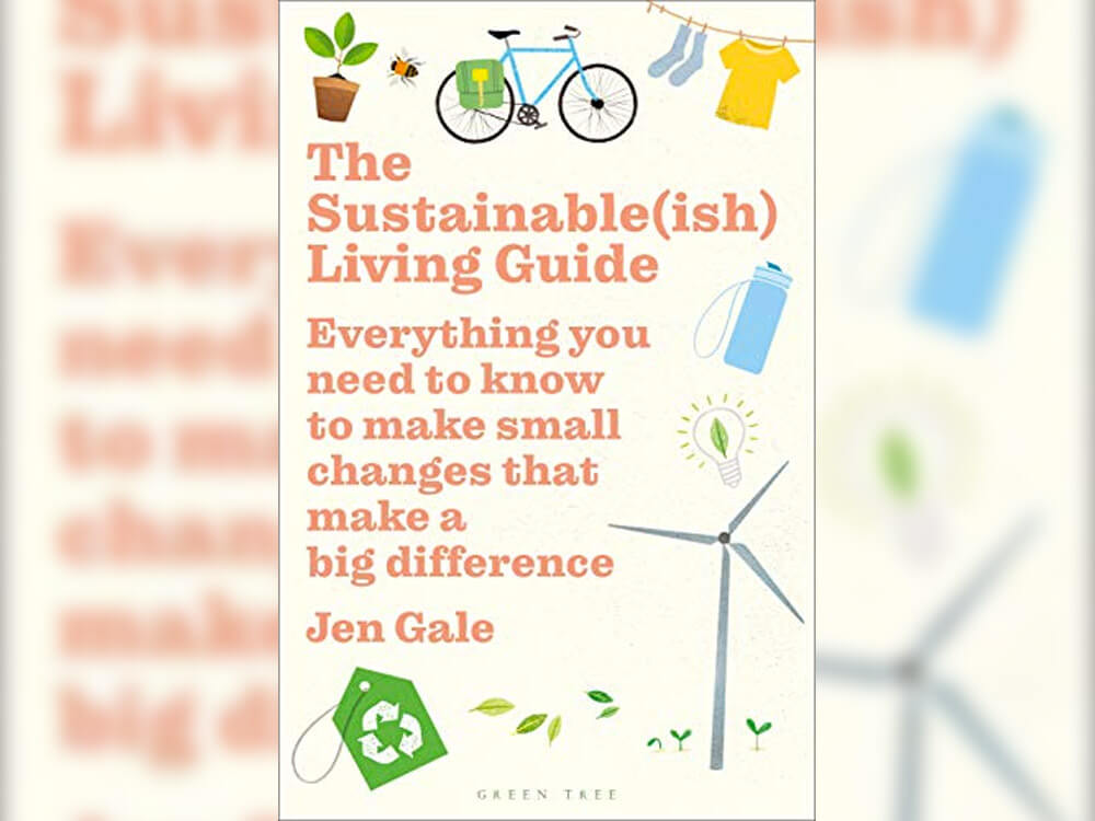 The Sustainable(ish) Living Guide: Everything you need to know to make small changes that make a big difference by Jane Gale